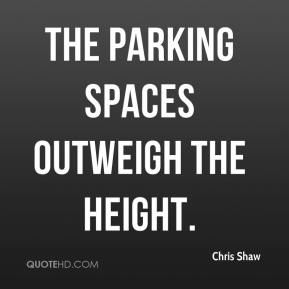 Chris Shaw - The parking spaces outweigh the height.