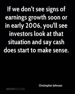 If we don't see signs of earnings growth soon or in early 2006, you'll see investors look at that situation and say cash does start to make sense.