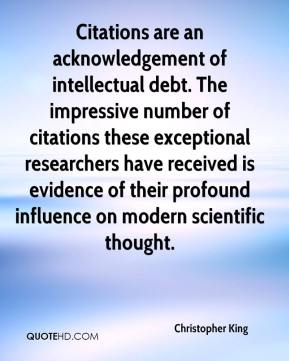 Christopher King - Citations are an acknowledgement of intellectual debt. The impressive number of citations these exceptional researchers have received is evidence of their profound influence on modern scientific thought.