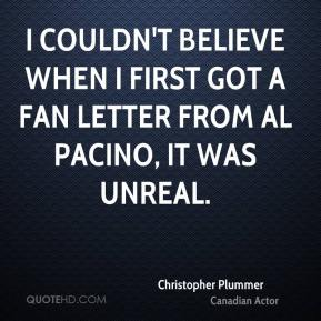 Christopher Plummer - I couldn't believe when I first got a fan letter from Al Pacino, it was unreal.