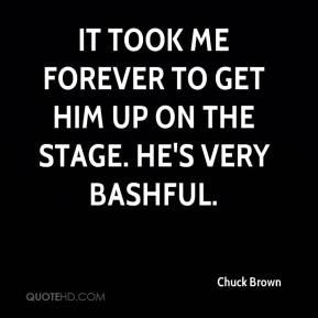 Chuck Brown - It took me forever to get him up on the stage. He's very bashful.