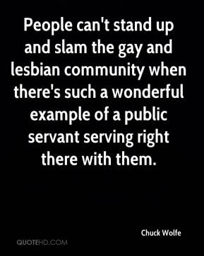 Chuck Wolfe - People can't stand up and slam the gay and lesbian community when there's such a wonderful example of a public servant serving right there with them.