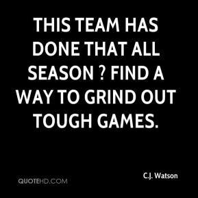 C.J. Watson - This team has done that all season ? find a way to grind out tough games.