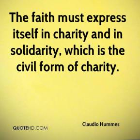 Claudio Hummes - The faith must express itself in charity and in solidarity, which is the civil form of charity.