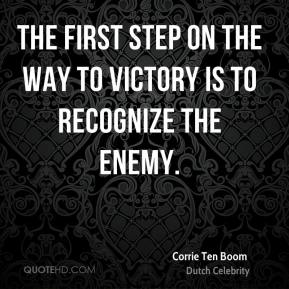 Corrie Ten Boom - The first step on the way to victory is to recognize the enemy.
