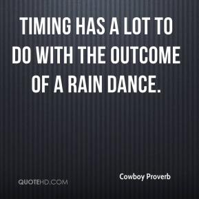 Timing has a lot to do with the outcome of a rain dance.
