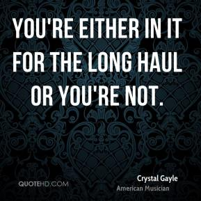Crystal Gayle - You're either in it for the long haul or you're not.