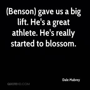 Dale Mabrey - (Benson) gave us a big lift. He's a great athlete. He's really started to blossom.