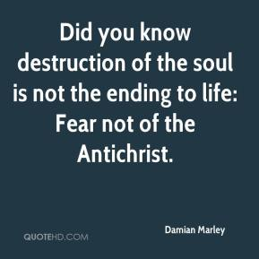 Did you know destruction of the soul is not the ending to life: Fear not of the Antichrist.