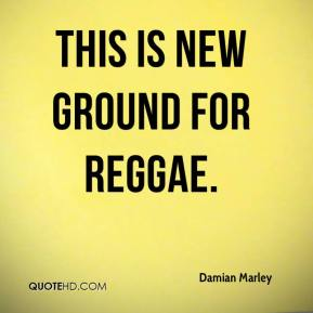 This is new ground for reggae.