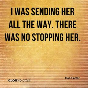 Dan Carter - I was sending her all the way. There was no stopping her.