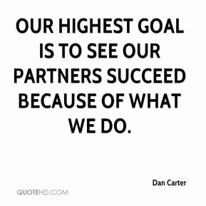 Dan Carter - Our highest goal is to see our partners succeed because of what we do.