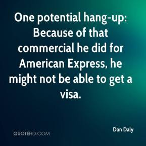 One potential hang-up: Because of that commercial he did for American Express, he might not be able to get a visa.