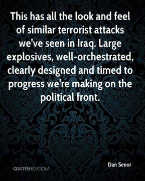 Dan Senor - This has all the look and feel of similar terrorist attacks we've seen in Iraq. Large explosives, well-orchestrated, clearly designed and timed to progress we're making on the political front.