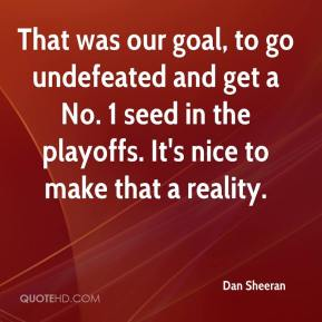 That was our goal, to go undefeated and get a No. 1 seed in the playoffs. It's nice to make that a reality.