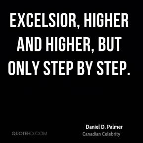 Excelsior, higher and higher, but only step by step.
