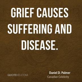 Grief causes suffering and disease.