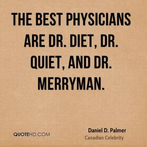 The best physicians are Dr. Diet, Dr. Quiet, and Dr. Merryman.