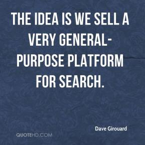 Dave Girouard - The idea is we sell a very general-purpose platform for search.