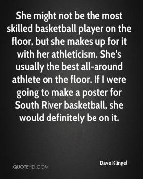 Dave Klingel - She might not be the most skilled basketball player on the floor, but she makes up for it with her athleticism. She's usually the best all-around athlete on the floor. If I were going to make a poster for South River basketball, she would definitely be on it.