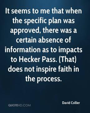 David Collier - It seems to me that when the specific plan was approved, there was a certain absence of information as to impacts to Hecker Pass. (That) does not inspire faith in the process.