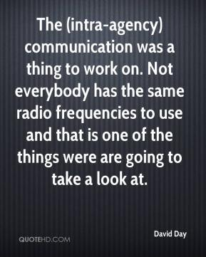 David Day - The (intra-agency) communication was a thing to work on. Not everybody has the same radio frequencies to use and that is one of the things were are going to take a look at.