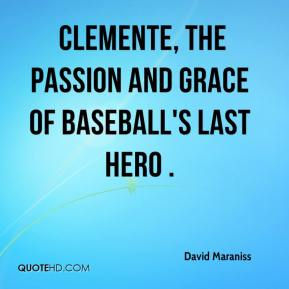 David Maraniss -  Clemente, the Passion and Grace of Baseball's Last Hero .
