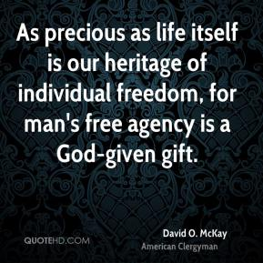 As precious as life itself is our heritage of individual freedom, for man's free agency is a God-given gift.