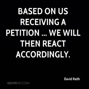 David Raith - Based on us receiving a petition ... we will then react accordingly.