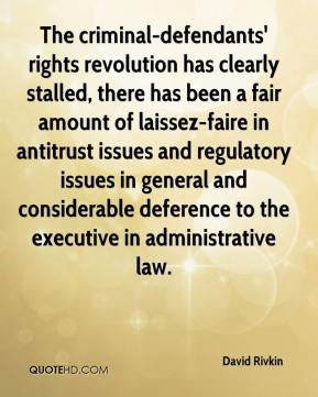 The criminal-defendants' rights revolution has clearly stalled, there has been a fair amount of laissez-faire in antitrust issues and regulatory issues in general and considerable deference to the executive in administrative law.