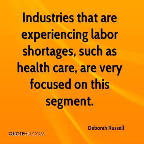 Deborah Russell - Industries that are experiencing labor shortages, such as health care, are very focused on this segment.