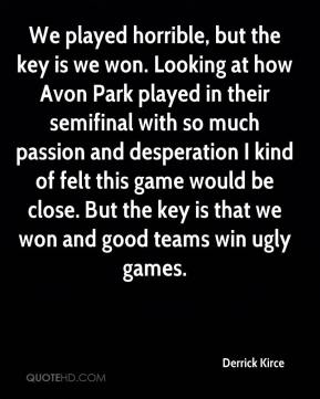 We played horrible, but the key is we won. Looking at how Avon Park played in their semifinal with so much passion and desperation I kind of felt this game would be close. But the key is that we won and good teams win ugly games.
