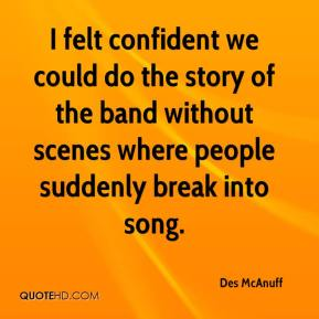 Des McAnuff - I felt confident we could do the story of the band without scenes where people suddenly break into song.