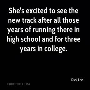 Dick Lee - She's excited to see the new track after all those years of running there in high school and for three years in college.