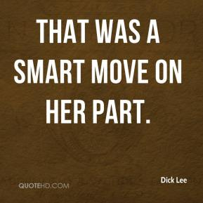 Dick Lee - That was a smart move on her part.