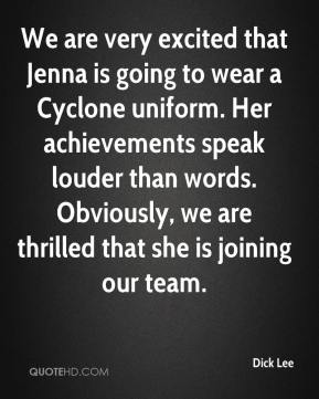 Dick Lee - We are very excited that Jenna is going to wear a Cyclone uniform. Her achievements speak louder than words. Obviously, we are thrilled that she is joining our team.