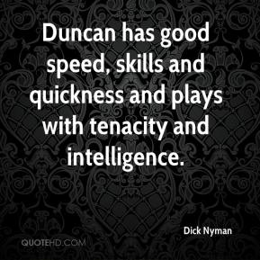 Dick Nyman - Duncan has good speed, skills and quickness and plays with tenacity and intelligence.