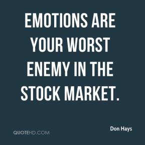 Don Hays - Emotions are your worst enemy in the stock market.