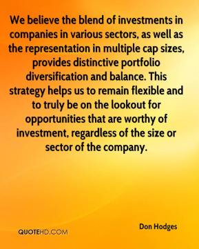 Don Hodges - We believe the blend of investments in companies in various sectors, as well as the representation in multiple cap sizes, provides distinctive portfolio diversification and balance. This strategy helps us to remain flexible and to truly be on the lookout for opportunities that are worthy of investment, regardless of the size or sector of the company.