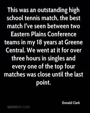 Donald Clark - This was an outstanding high school tennis match, the best match I've seen between two Eastern Plains Conference teams in my 18 years at Greene Central. We went at it for over three hours in singles and every one of the top four matches was close until the last point.