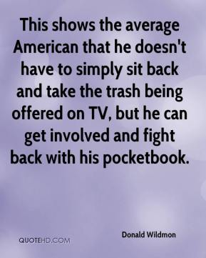 This shows the average American that he doesn't have to simply sit back and take the trash being offered on TV, but he can get involved and fight back with his pocketbook.