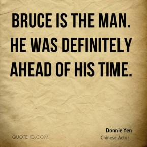 Bruce is the man. He was definitely ahead of his time.