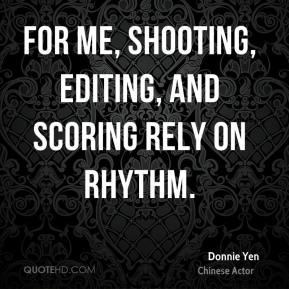 Donnie Yen - For me, shooting, editing, and scoring rely on rhythm.