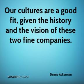 Duane Ackerman - Our cultures are a good fit, given the history and the vision of these two fine companies.