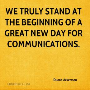 Duane Ackerman - We truly stand at the beginning of a great new day for communications.