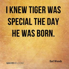 I knew Tiger was special the day he was born.