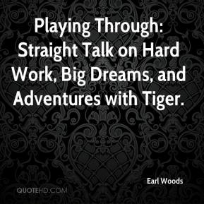Playing Through: Straight Talk on Hard Work, Big Dreams, and Adventures with Tiger.