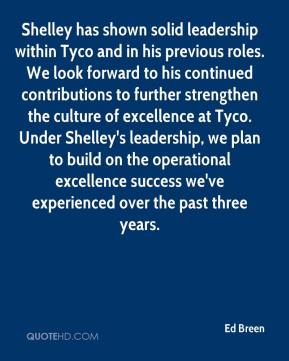 Ed Breen - Shelley has shown solid leadership within Tyco and in his previous roles. We look forward to his continued contributions to further strengthen the culture of excellence at Tyco. Under Shelley's leadership, we plan to build on the operational excellence success we've experienced over the past three years.