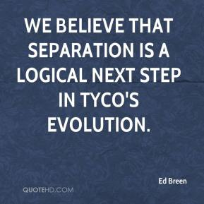 Ed Breen - We believe that separation is a logical next step in Tyco's evolution.