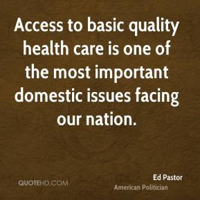 Access to basic quality health care is one of the most important domestic issues facing our nation.